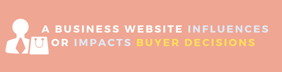 A business website influences or impacts buyer decision.